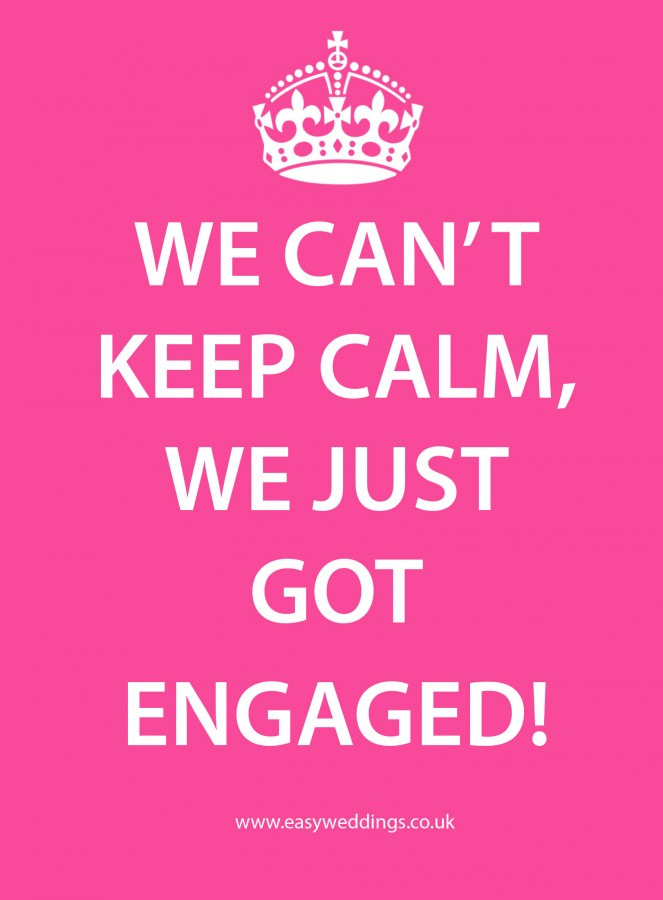 I can't keep calm, we just got engaged